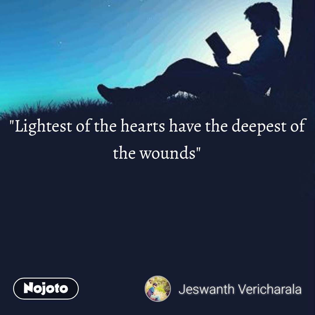 """Lightest of the hearts have the deepest of the wounds"" #NojotoQuote"
