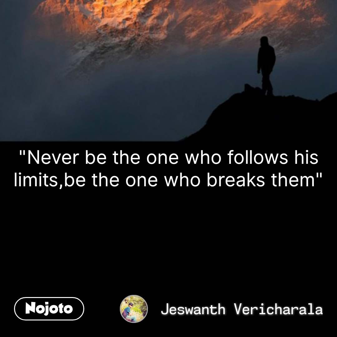 """""""Never be the one who follows his limits,be the one who breaks them"""" #NojotoQuote"""