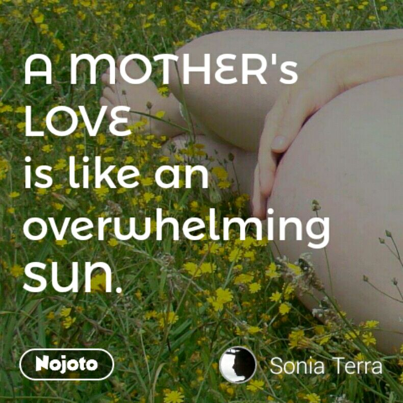 A MOTHER's LOVE is like an overwhelming SUN.