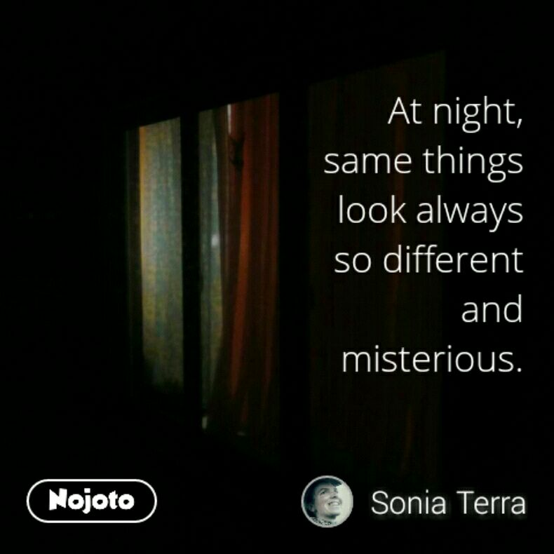 At night, same things look always so different and misterious.