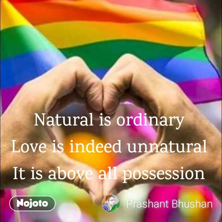Natural is ordinary Love is indeed unnatural It is above all possession