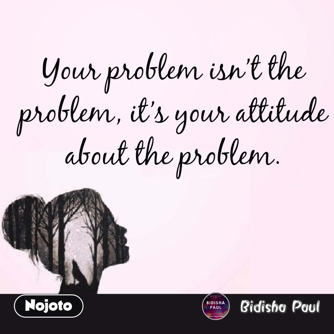 Girl quotes in Hindi Your problem isn't the problem, it's your attitude about the problem.