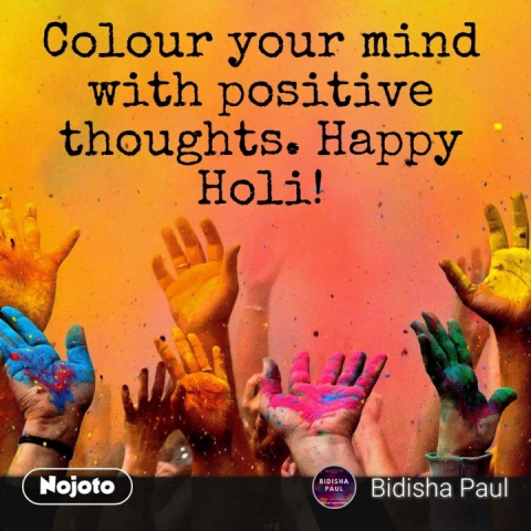 Colour your mind with positive thoughts. Happy Holi! #NojotoQuote
