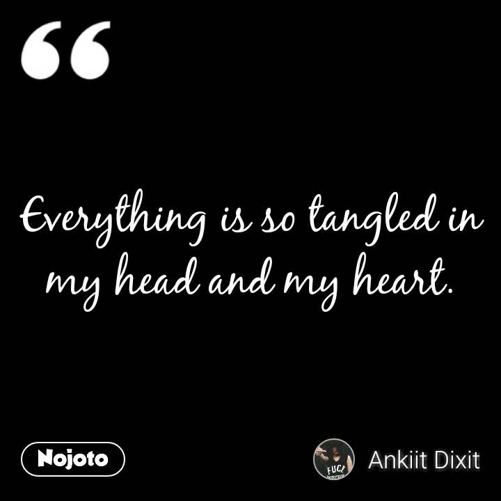 Everything Is So Tangled In My Head And My Heart Quotes Shayari