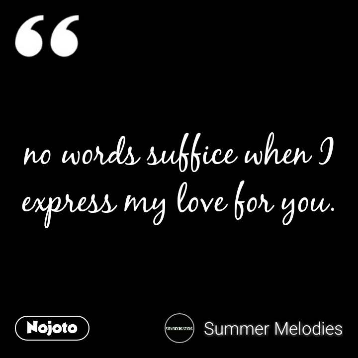 No Words Suffice When I Express My Love For You Quotes Shayari