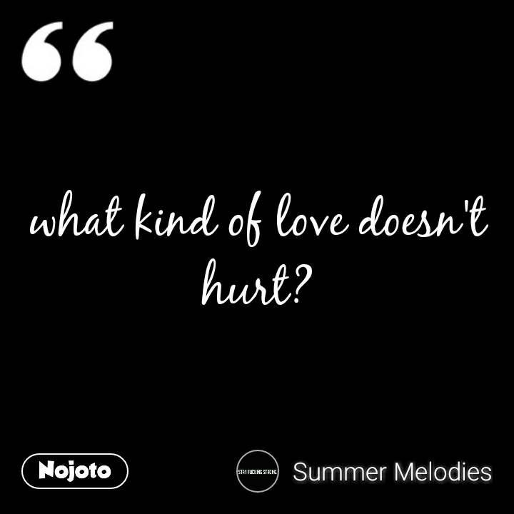 What Kind Of Love Doesnt Hurt Quotes Shayari Story Poem Joke