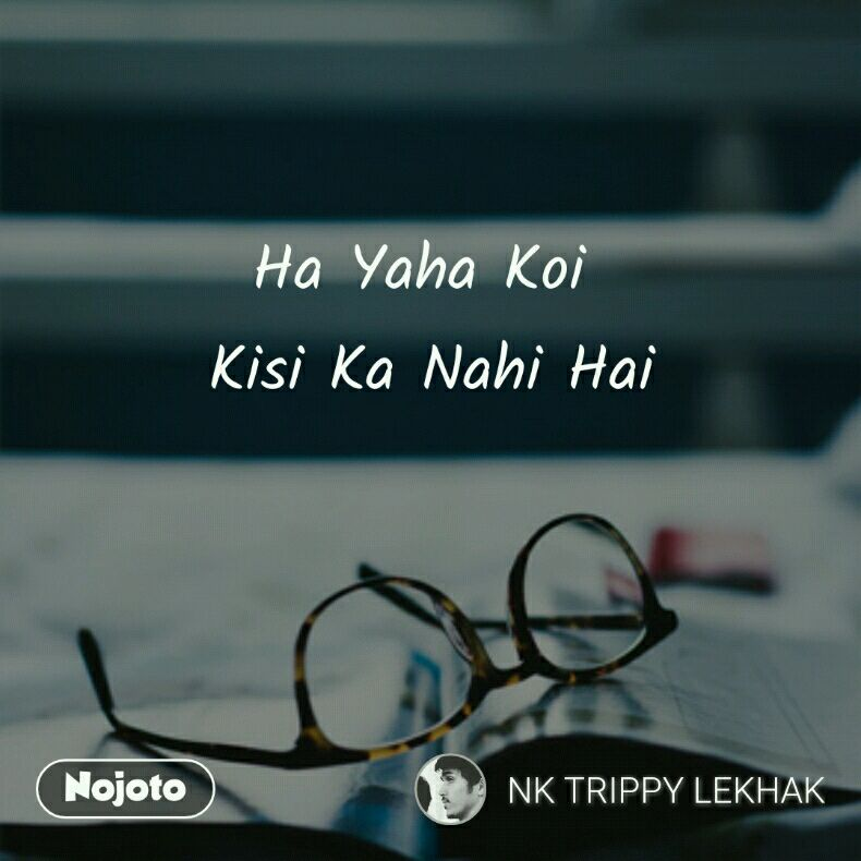 Ha Yaha Koi Kisi Ka Nahi Hai Nojoto Hindi Life Sad Quotes