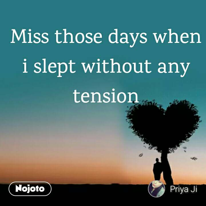 Miss Those Days When I Slept Without Any Tension Quotes Shayari