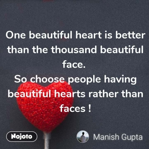 One beautiful heart is better than the thousand beautiful face.  So choose people having beautiful hearts rather than faces ! #NojotoQuote