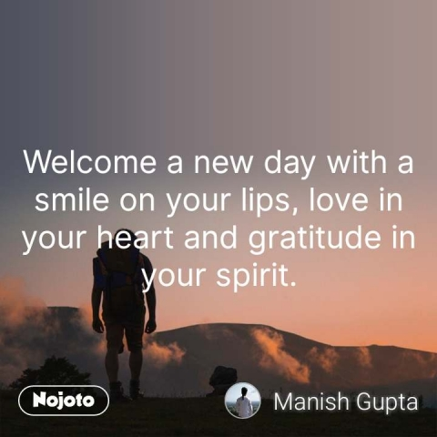 Welcome a new day with a smile on your lips, love in your heart and gratitude in your spirit. #NojotoQuote
