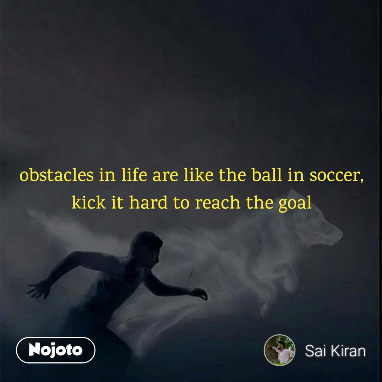 obstacles in life are like the ball in soccer, kick it hard to reach the goal