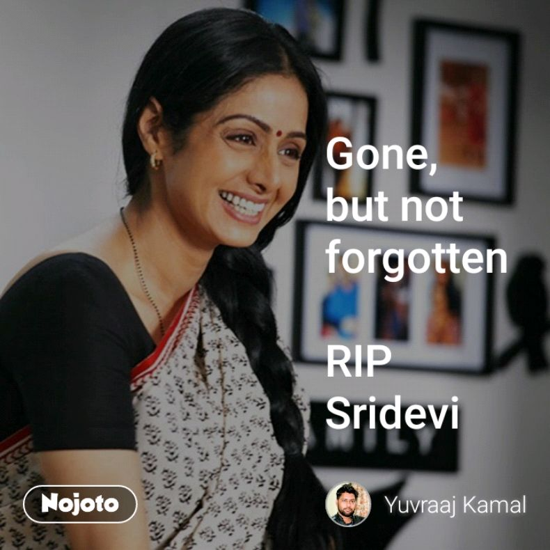 Gone But Not Forgotten Rip Sridevirip Sridevi Soul Restinpeace
