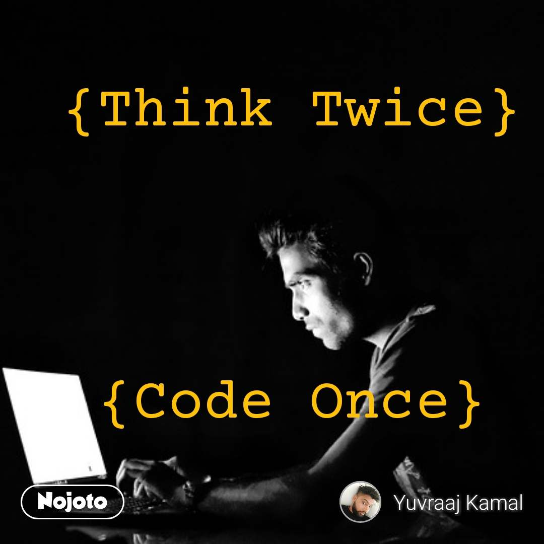 {Think Twice}     {Code Once} #NojotoQuote