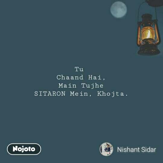 Tu  Chaand Hai, Main Tujhe SITARON Mein, Khojta. #NojotoQuote