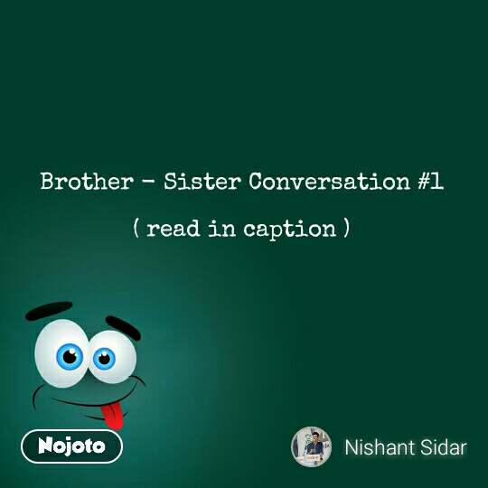 Brother - Sister Conversation #1  ( read in caption ) #NojotoQuote