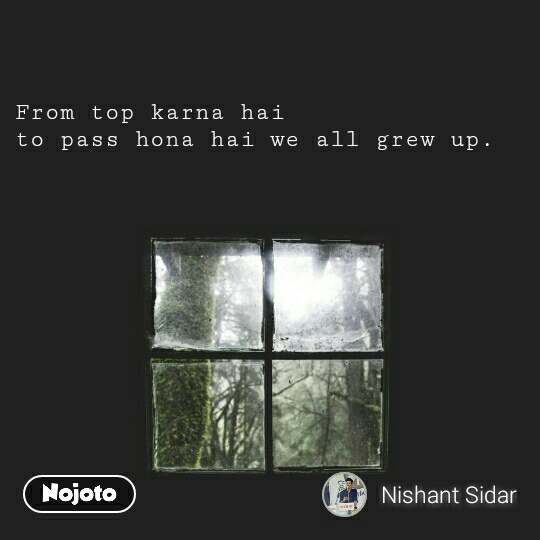 From top karna hai to pass hona hai we all grew up. #NojotoQuote