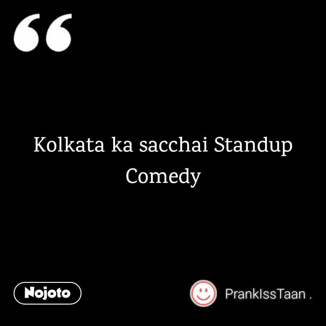 Kolkata ka sacchai Standup Comedy