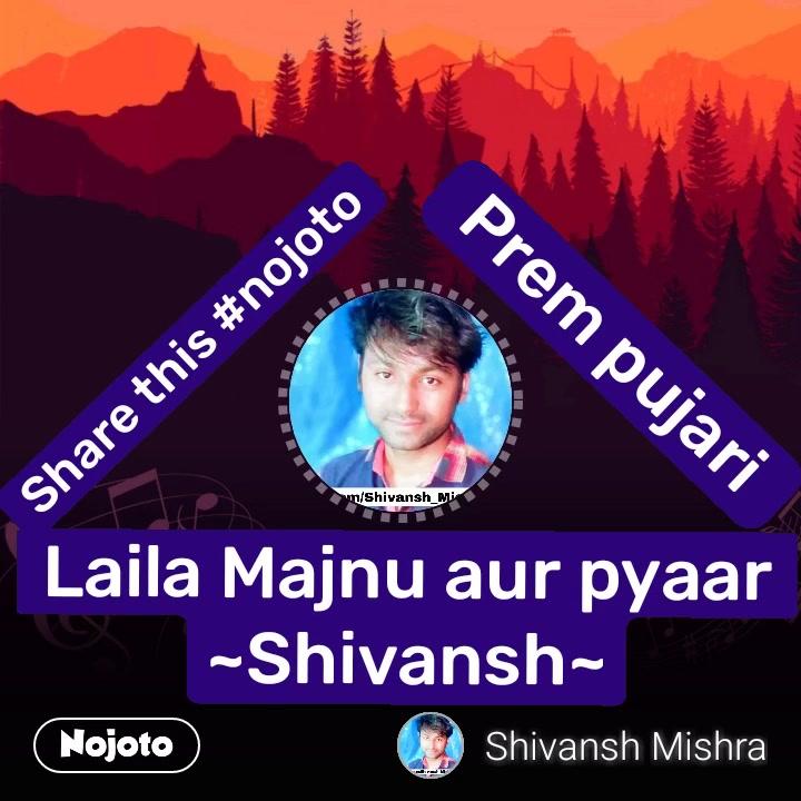 #NojotoVideoLaila Majnu aur pyaar ~Shivansh~ Share this #nojoto Prem pujari #NojotoVoice