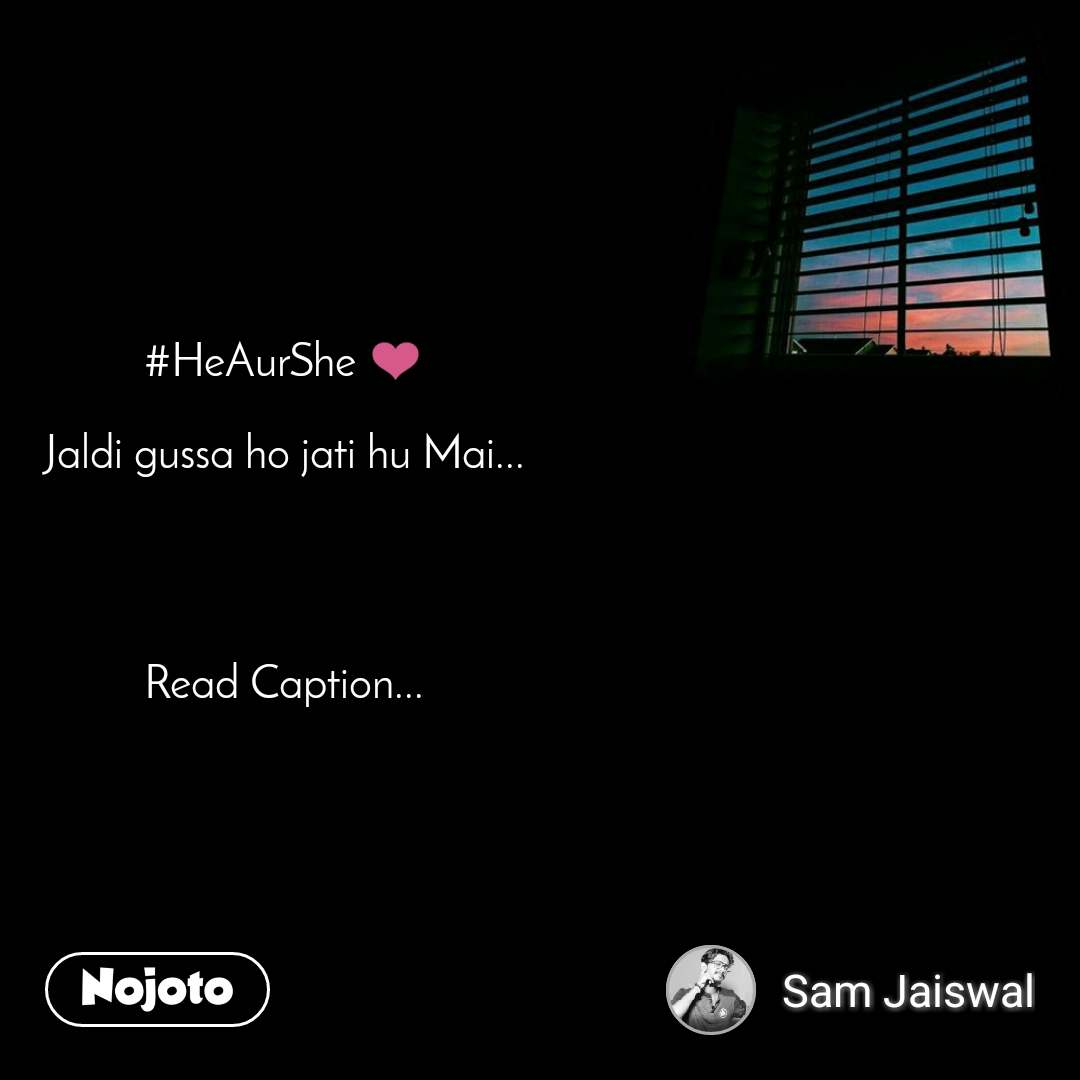#HeAurShe ❤  Jaldi gussa ho jati hu Mai...     Read Caption...