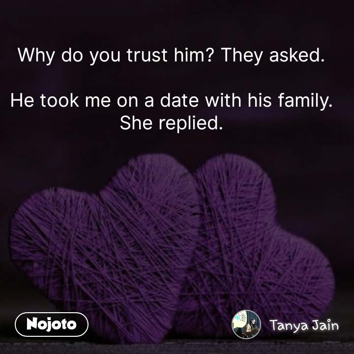 Why do you trust him? They asked.  He took me on a date with his family. She replied. #NojotoQuote
