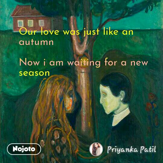 Our love was just like an autumn  Now i am waiting for a new season  #NojotoQuote