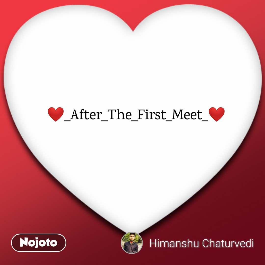 ❤️_After_The_First_Meet_❤️