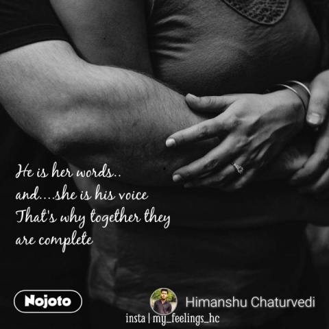 He is her words..  and....she is his voice That's why together they  are complete