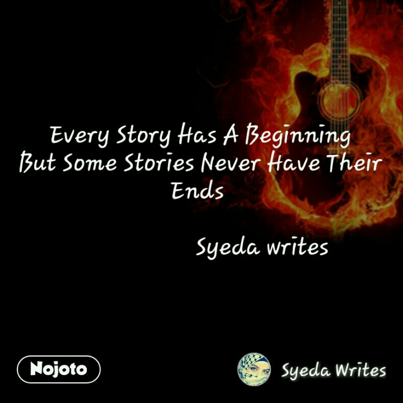 Every Story Has A Beginning But Some Stories Never Have Their Ends                       Syeda writes