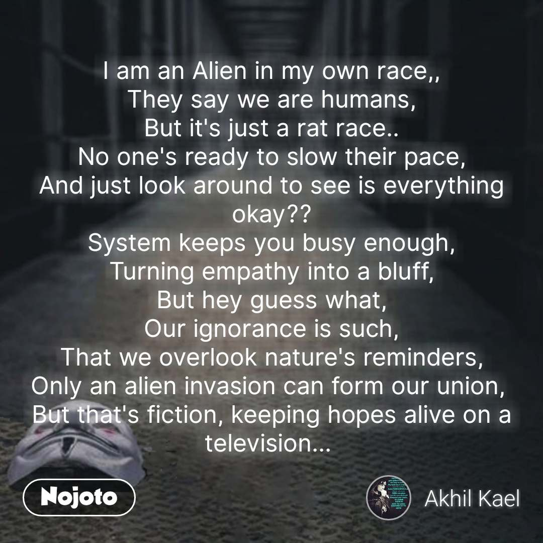 I am an Alien in my own race,, They say we are hum | Nojoto