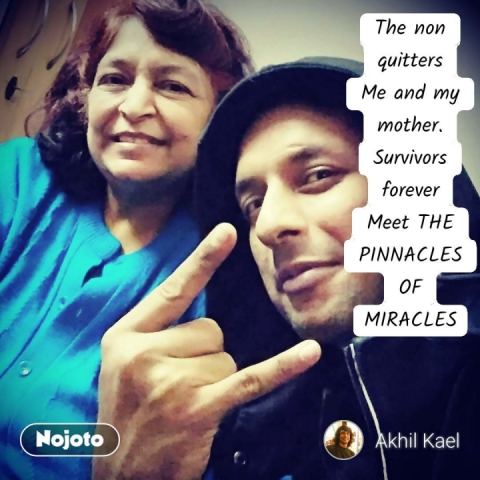 The non quitters Me and my mother. Survivors forever Meet THE PINNACLES OF MIRACLES #NojotoQuote