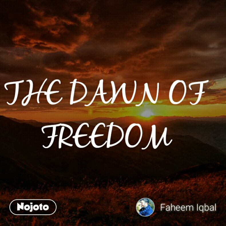 THE DAWN OF FREEDOM
