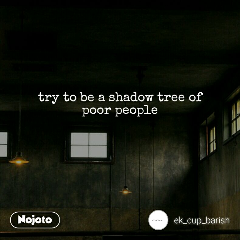 Try To Be A Shadow Tree Of Poor People Quotes Shayari Story Poe