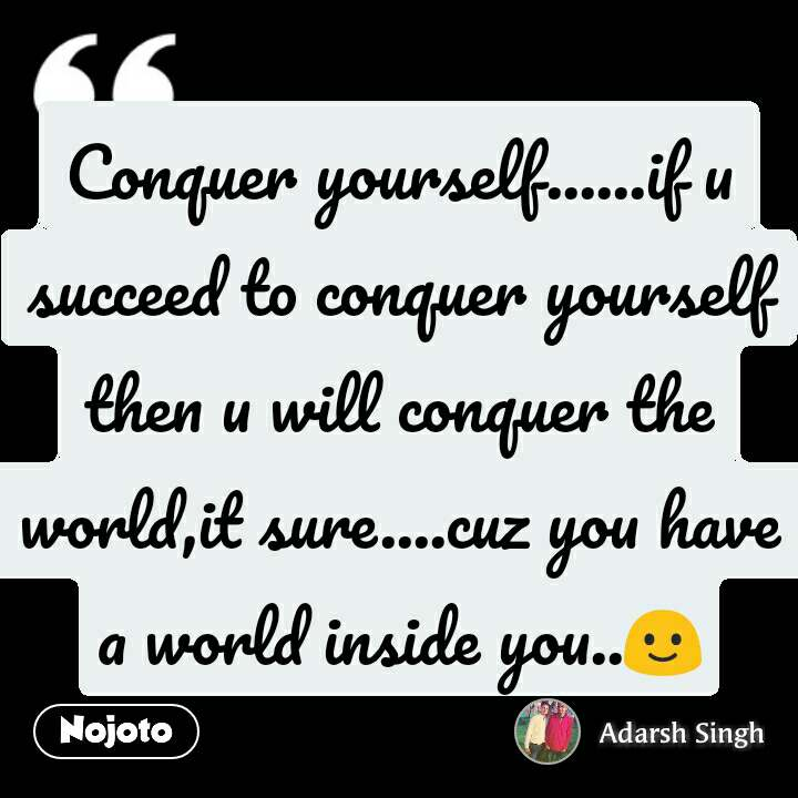 Conquer Yourselfif U Succeed To Conquer Yourself Then U Will