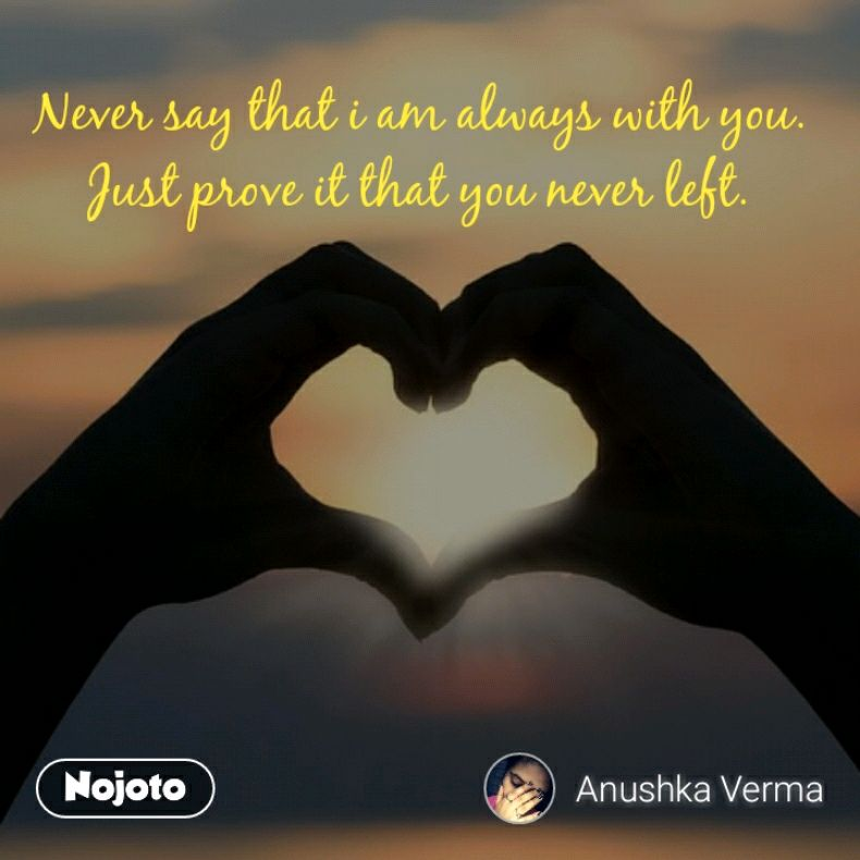 Never Say That I Am Always With You Just Prove It That You Never