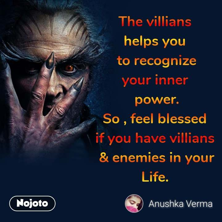 The villians  helps you  to recognize your inner  power. So , feel blessed  if you have villians  & enemies in your Life.  #NojotoQuote