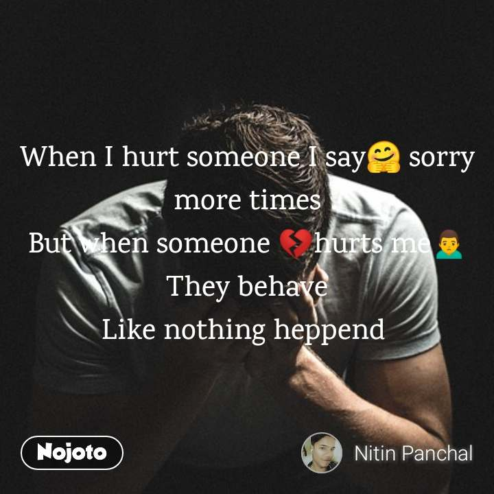 When I Hurt Someone I Say Sorry More Times But When Someone