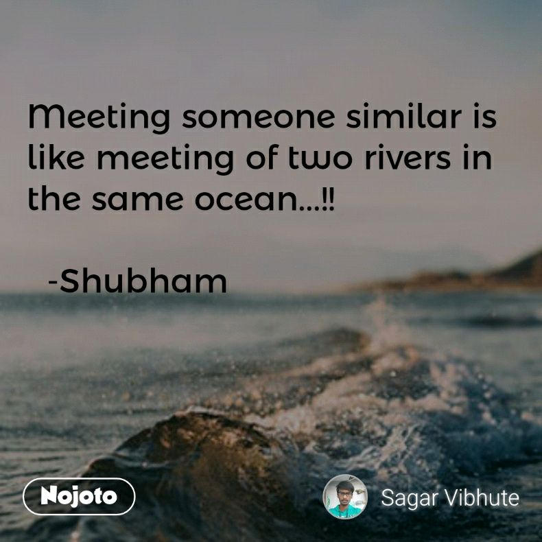 Meeting Someone Similar Is Like Meeting Of Two Rivers In The Same