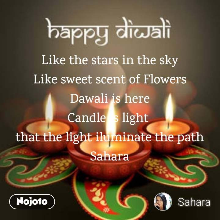 Like the stars in the sky Like sweet scent of Flowers Dawali is here Candle is light  that the light iluminate the path Sahara