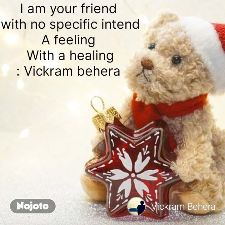 I am your friend  with no specific intend A feeling  With a healing : Vickram behera  #NojotoQuote