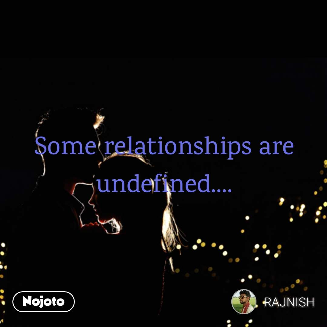 Some Relationships Are Undefinedrelationship Quotes Love