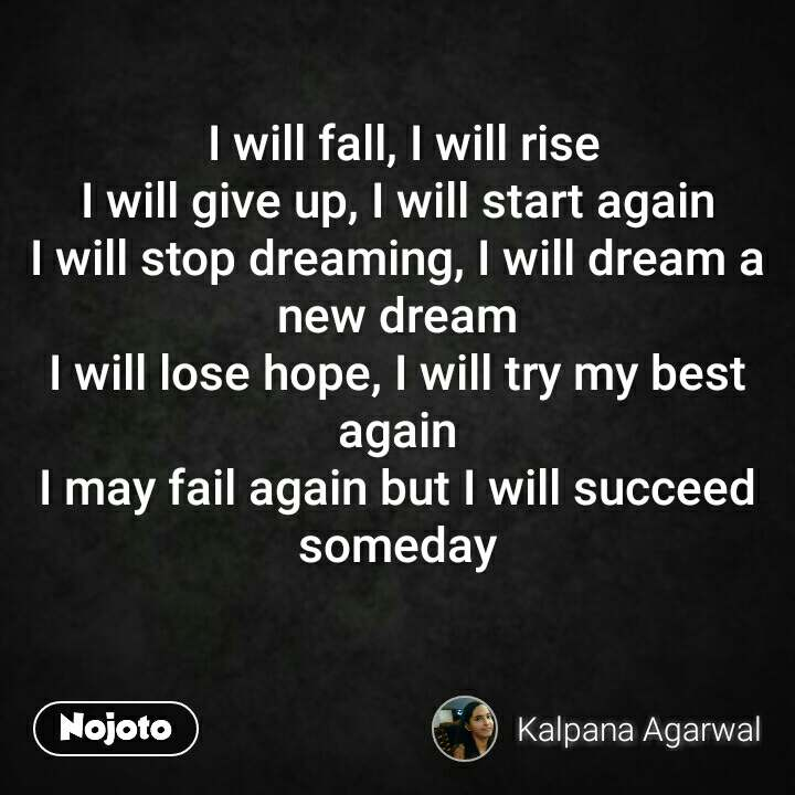 I Will Fall I Will Rise I Will Give Up I Will Start Again I Wil