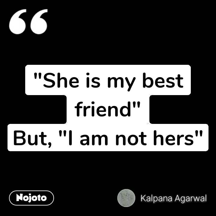 """She is my best friend"" But, ""I am not hers"" #NojotoQuote"