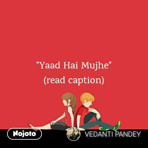 """Yaad Hai Mujhe"" (read caption)"