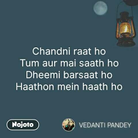 Chandni raat ho Tum aur mai saath ho Dheemi barsaat ho Haathon mein haath ho #NojotoQuote