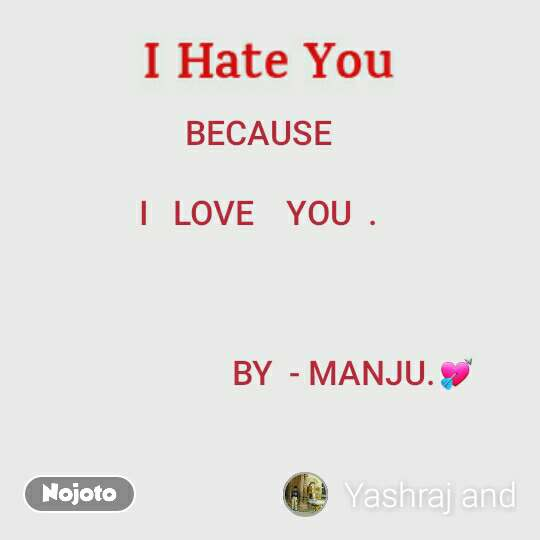 BECAUSE     I   LOVE    YOU  .                             BY  - MANJU.💘