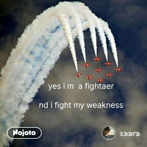yes i m  a fightaer   nd i fight my weakness  #NojotoQuote