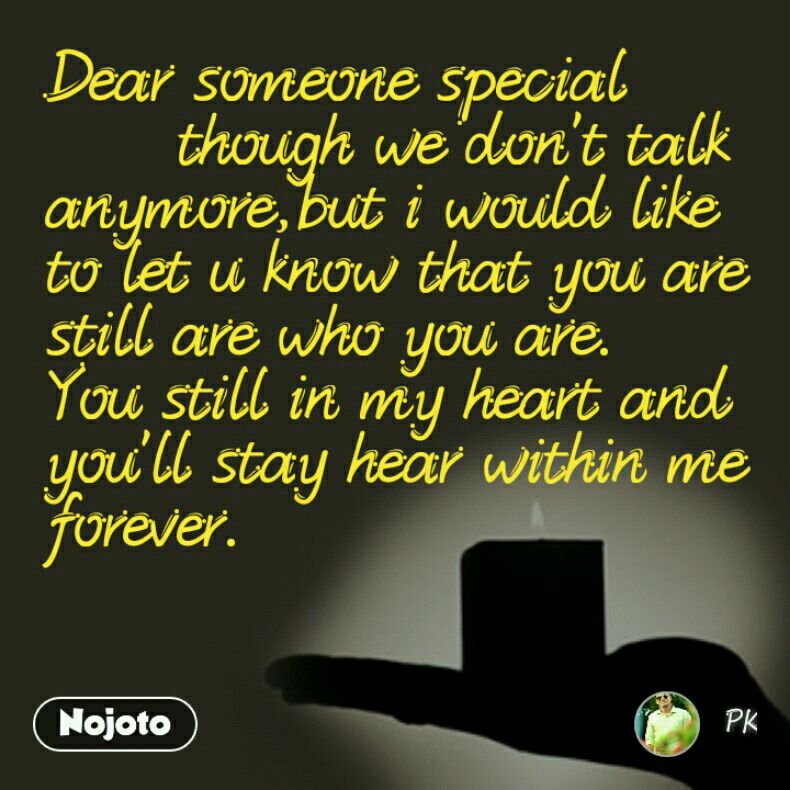 Dear Someone Special Though We Dont Talk Anymorebut I Would Like