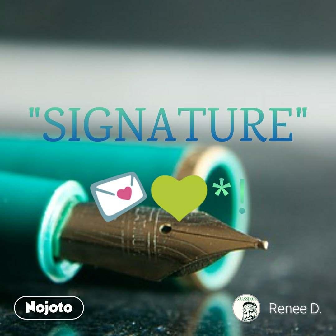 """""""SIGNATURE"""" 💌💚*!"""