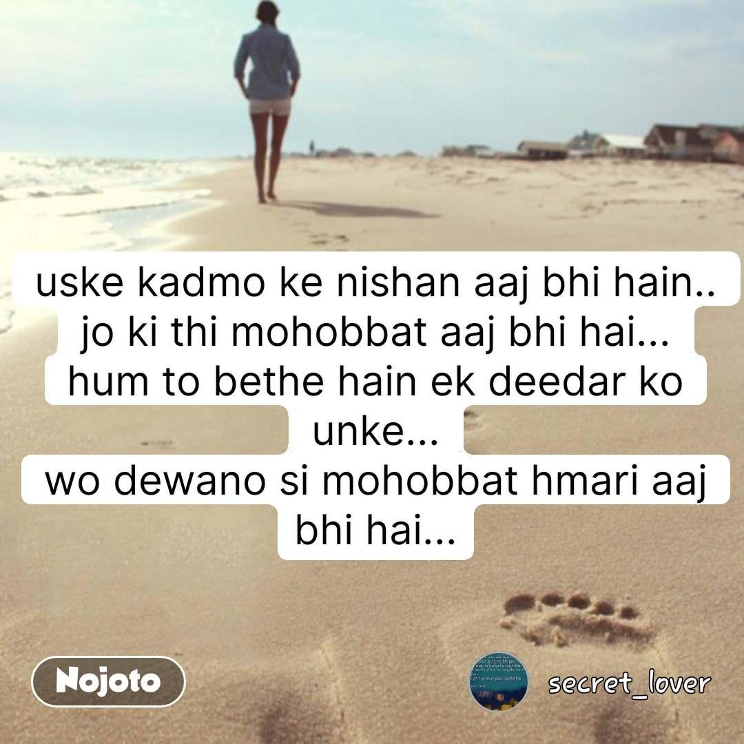 Travel quotes in Hindi uske kadmo ke nishan aaj bhi hain.. jo ki thi mohobbat aaj bhi hai... hum to bethe hain ek deedar ko unke... wo dewano si mohobbat hmari aaj bhi hai... #NojotoQuote
