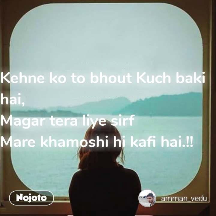 Kehne ko to bhout Kuch baki hai, Magar tera liye sirf  Mare khamoshi hi kafi hai.!! #NojotoQuote